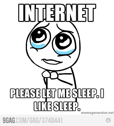 Internet, please let me sleep ...