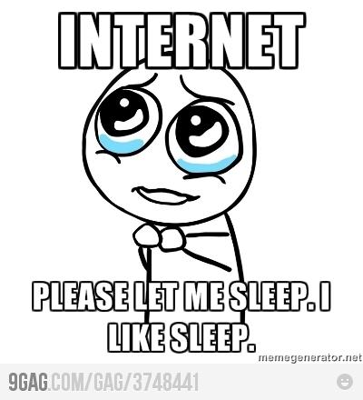 Internet, please let me sleep ...